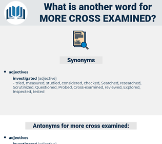 more cross-examined, synonym more cross-examined, another word for more cross-examined, words like more cross-examined, thesaurus more cross-examined