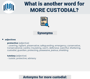 more custodial, synonym more custodial, another word for more custodial, words like more custodial, thesaurus more custodial