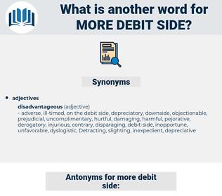 more debit-side, synonym more debit-side, another word for more debit-side, words like more debit-side, thesaurus more debit-side