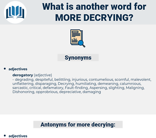 more decrying, synonym more decrying, another word for more decrying, words like more decrying, thesaurus more decrying