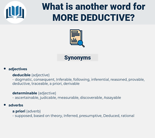 more deductive, synonym more deductive, another word for more deductive, words like more deductive, thesaurus more deductive