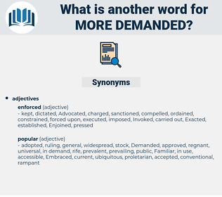 more demanded, synonym more demanded, another word for more demanded, words like more demanded, thesaurus more demanded