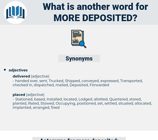 more deposited, synonym more deposited, another word for more deposited, words like more deposited, thesaurus more deposited