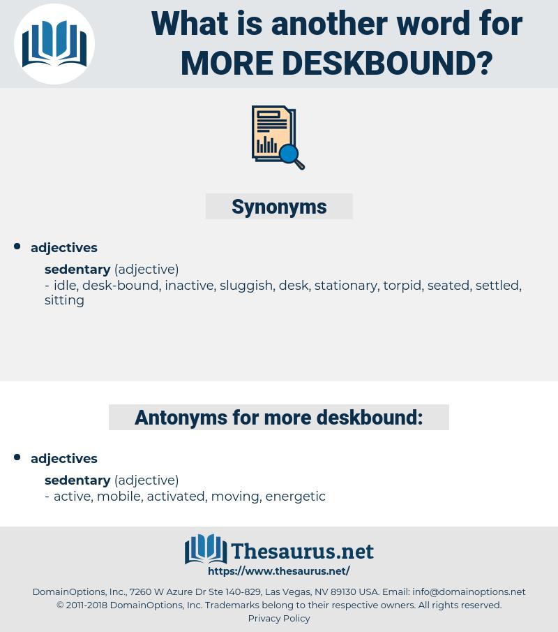 more deskbound, synonym more deskbound, another word for more deskbound, words like more deskbound, thesaurus more deskbound