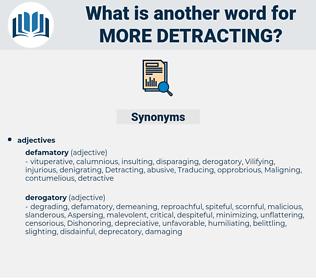 more detracting, synonym more detracting, another word for more detracting, words like more detracting, thesaurus more detracting