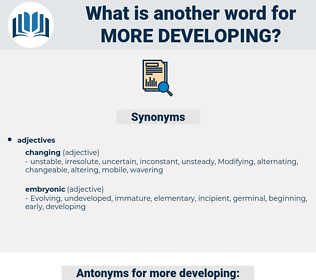 more developing, synonym more developing, another word for more developing, words like more developing, thesaurus more developing
