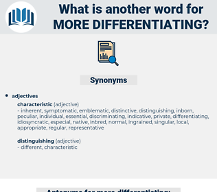 more differentiating, synonym more differentiating, another word for more differentiating, words like more differentiating, thesaurus more differentiating