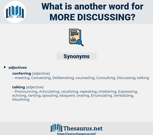 more discussing, synonym more discussing, another word for more discussing, words like more discussing, thesaurus more discussing