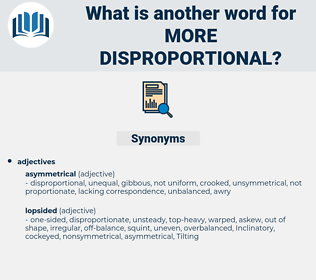 more disproportional, synonym more disproportional, another word for more disproportional, words like more disproportional, thesaurus more disproportional