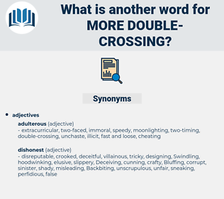 more double-crossing, synonym more double-crossing, another word for more double-crossing, words like more double-crossing, thesaurus more double-crossing