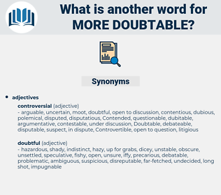 more doubtable, synonym more doubtable, another word for more doubtable, words like more doubtable, thesaurus more doubtable