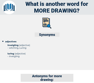 more drawing, synonym more drawing, another word for more drawing, words like more drawing, thesaurus more drawing
