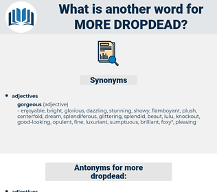 more dropdead, synonym more dropdead, another word for more dropdead, words like more dropdead, thesaurus more dropdead