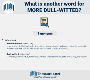 more dull witted, synonym more dull witted, another word for more dull witted, words like more dull witted, thesaurus more dull witted