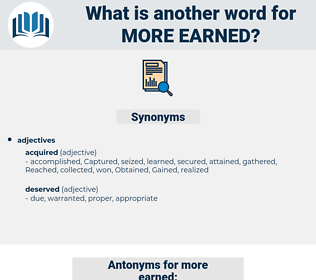 more earned, synonym more earned, another word for more earned, words like more earned, thesaurus more earned
