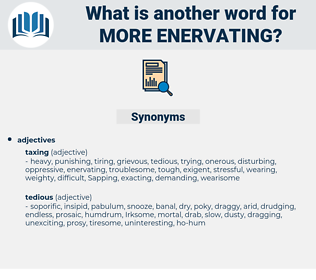 more enervating, synonym more enervating, another word for more enervating, words like more enervating, thesaurus more enervating