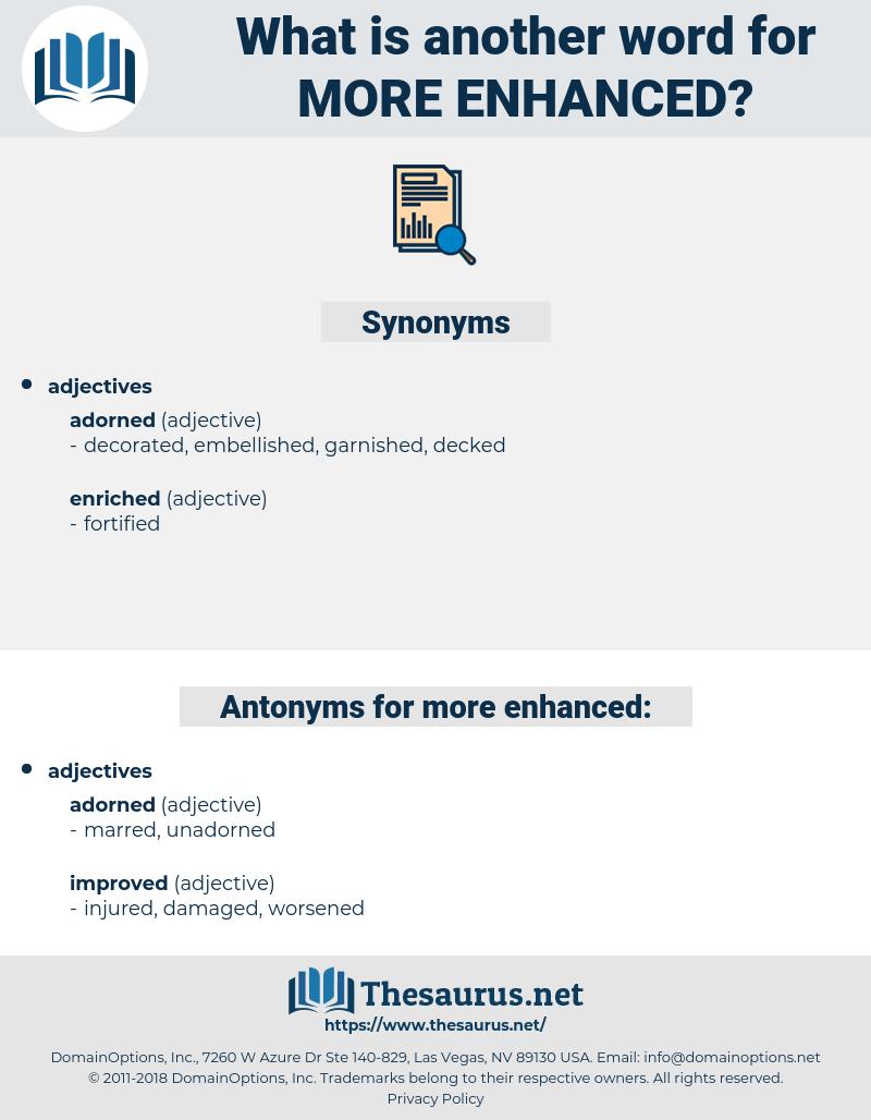 more enhanced, synonym more enhanced, another word for more enhanced, words like more enhanced, thesaurus more enhanced