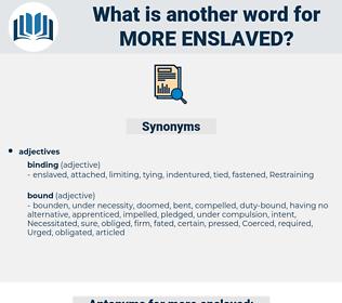more enslaved, synonym more enslaved, another word for more enslaved, words like more enslaved, thesaurus more enslaved