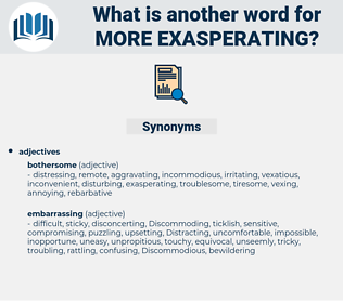 more exasperating, synonym more exasperating, another word for more exasperating, words like more exasperating, thesaurus more exasperating