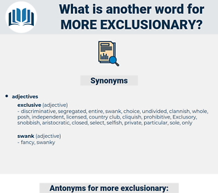 more exclusionary, synonym more exclusionary, another word for more exclusionary, words like more exclusionary, thesaurus more exclusionary