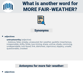 more fair-weather, synonym more fair-weather, another word for more fair-weather, words like more fair-weather, thesaurus more fair-weather