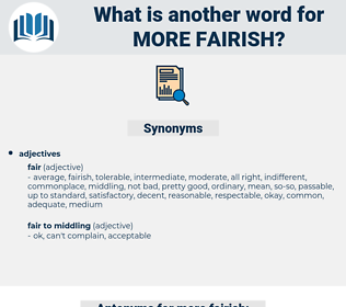 more fairish, synonym more fairish, another word for more fairish, words like more fairish, thesaurus more fairish