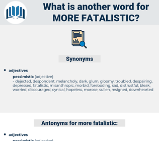 more fatalistic, synonym more fatalistic, another word for more fatalistic, words like more fatalistic, thesaurus more fatalistic