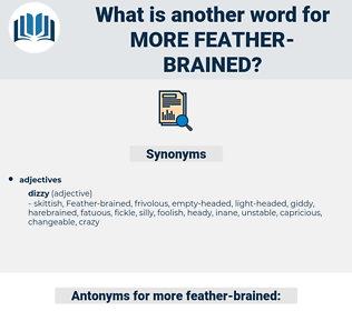 more feather brained, synonym more feather brained, another word for more feather brained, words like more feather brained, thesaurus more feather brained