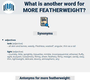 more featherweight, synonym more featherweight, another word for more featherweight, words like more featherweight, thesaurus more featherweight