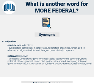 more federal, synonym more federal, another word for more federal, words like more federal, thesaurus more federal