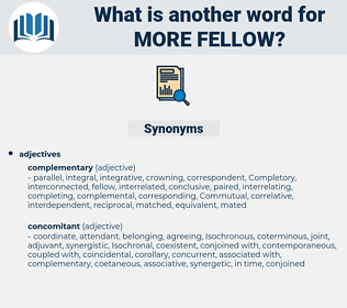 more fellow, synonym more fellow, another word for more fellow, words like more fellow, thesaurus more fellow