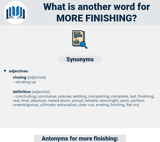 more finishing, synonym more finishing, another word for more finishing, words like more finishing, thesaurus more finishing