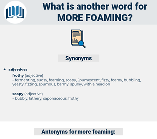more foaming, synonym more foaming, another word for more foaming, words like more foaming, thesaurus more foaming