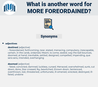 more foreordained, synonym more foreordained, another word for more foreordained, words like more foreordained, thesaurus more foreordained