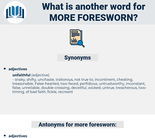 more foresworn, synonym more foresworn, another word for more foresworn, words like more foresworn, thesaurus more foresworn