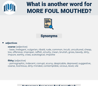 more foul-mouthed, synonym more foul-mouthed, another word for more foul-mouthed, words like more foul-mouthed, thesaurus more foul-mouthed