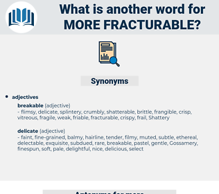 more fracturable, synonym more fracturable, another word for more fracturable, words like more fracturable, thesaurus more fracturable