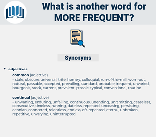more frequent, synonym more frequent, another word for more frequent, words like more frequent, thesaurus more frequent