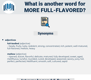 more full flavored, synonym more full flavored, another word for more full flavored, words like more full flavored, thesaurus more full flavored