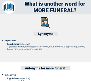 more funeral, synonym more funeral, another word for more funeral, words like more funeral, thesaurus more funeral