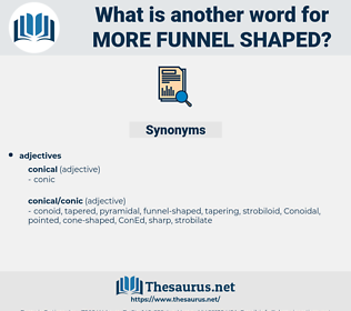 more funnel-shaped, synonym more funnel-shaped, another word for more funnel-shaped, words like more funnel-shaped, thesaurus more funnel-shaped