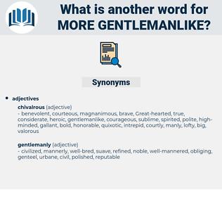more gentlemanlike, synonym more gentlemanlike, another word for more gentlemanlike, words like more gentlemanlike, thesaurus more gentlemanlike
