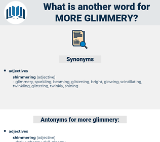 more glimmery, synonym more glimmery, another word for more glimmery, words like more glimmery, thesaurus more glimmery