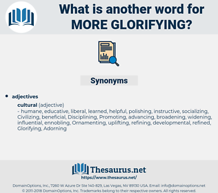 more glorifying, synonym more glorifying, another word for more glorifying, words like more glorifying, thesaurus more glorifying