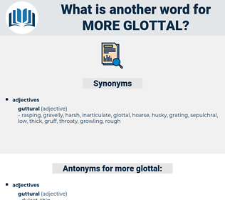 more glottal, synonym more glottal, another word for more glottal, words like more glottal, thesaurus more glottal
