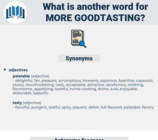 more goodtasting, synonym more goodtasting, another word for more goodtasting, words like more goodtasting, thesaurus more goodtasting