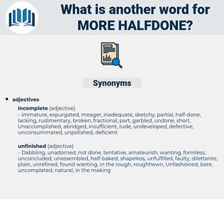 more halfdone, synonym more halfdone, another word for more halfdone, words like more halfdone, thesaurus more halfdone