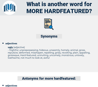 more hardfeatured, synonym more hardfeatured, another word for more hardfeatured, words like more hardfeatured, thesaurus more hardfeatured