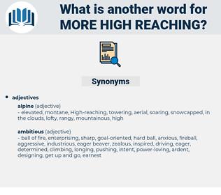 more high reaching, synonym more high reaching, another word for more high reaching, words like more high reaching, thesaurus more high reaching