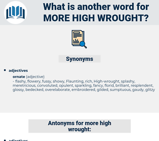 more high-wrought, synonym more high-wrought, another word for more high-wrought, words like more high-wrought, thesaurus more high-wrought